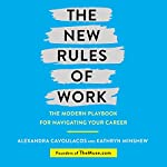 The New Rules of Work: The Ultimate Career Guide for the Modern Workplace | Kathryn Minshew,Alexandra Cavoulacos