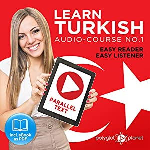 Learn Turkish | Easy Reader | Easy Listener | Parallel Text Audio Course No. 1 Audiobook
