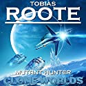 Mutant Hunter (Clone Worlds) Audiobook by Tobias Roote Narrated by Edward James Beesley