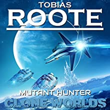 Mutant Hunter (Clone Worlds) Audiobook by Tobias Roote Narrated by Edward James Beesly