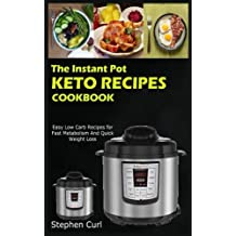The Instant Pot Keto Recipes Cookbook: Easy Low Carb Recipes for Fast Metabolism and Quick Weight Loss