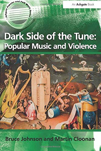 Dark Side of the Tune: Popular Music and Violence (Ashgate Popular and Folk Music Series)