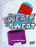 The Sweaty Book of Sweat, Kelly Regan Barnhill, 1429633530