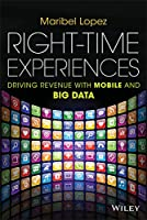 Right-Time Experiences: Driving Revenue with Mobile and Big Data Front Cover