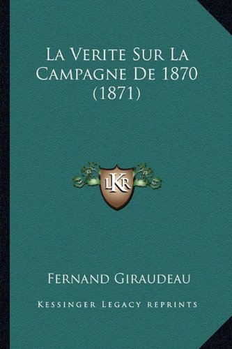La Verite Sur La Campagne De 1870 (1871) (French Edition)