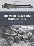 The Vickers-Maxim Machine Gun, Martin Pegler, 1780963823