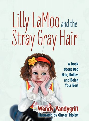 Download Lilly LaMoo and the Stray Gray Hair: A book about Bad Hair, Bullies and Being Your Best ebook