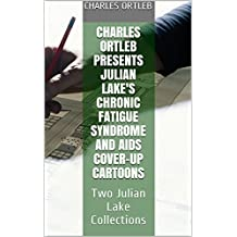 Charles Ortleb Presents Julian Lake's Chronic Fatigue Syndrome and AIDS Cover-up Cartoons: Two Julian Lake Collections