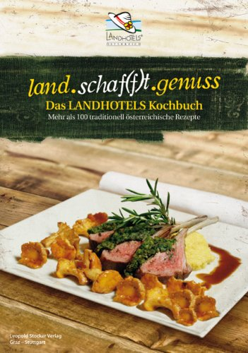 Das LANDHOTELS Kochbuch: Mehr als 100 traditionell österreichische Rezepte