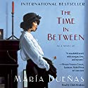 The Time In Between: A Novel Audiobook by Maria Duenas Narrated by Zilah Mendoza