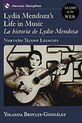 Lydia Mendoza's Life in Music: La Historia de Lydia Mendoza: Norteño Tejano Legacies (American Musicspheres)