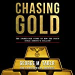 Chasing Gold: The Incredible Story of How the Nazis Stole Europe's Bullion | George M. Taber