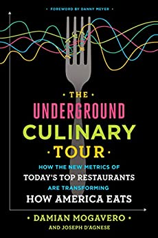 The Underground Culinary Tour: How the New Metrics of Today's Top Restaurants Are Transforming How America Eats by [Mogavero, Damian, D'Agnese, Joseph]