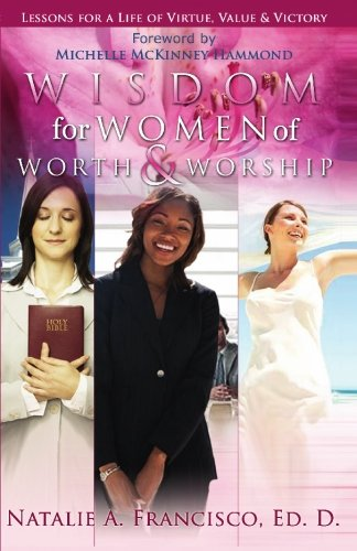 Wisdom for Women of Worth and Worship: Lessons for a Life of Virtue, Value & Victory
