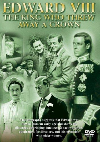 Edward VIII - The King Who Threw Away A Crown