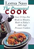 The Pressured Cook: Over 75 One-Pot Meals In Minutes, Made In Today's 100% Safe Pressure Cookers [Hardcover] [1999] (Author) Lorna J. Sass