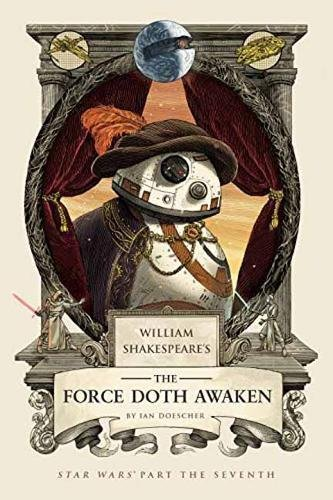 William Shakespeare's The Force Doth Awaken: Star Wars Part the Seventh (William Shakespeare's Star Wars)