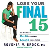 Lose Your Final 15: Dr. Ro's Plan to Eat 15 Servings A Day & Lose 15 Pounds at a Time