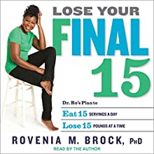 Lose Your Final 15: Dr. Ro's Plan to Eat 15 Servings A Day & Lose 15 Pounds at a Time Audiobook by Rovenia M. Brock Narrated by Rovenia M. Brock