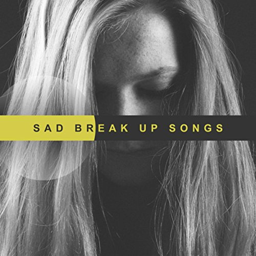 Songs to cry to after a break up