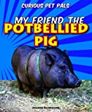 My Friend the Potbellied Pig, Joanne Randolph, 1607549824