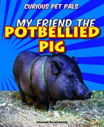 My Friend the Potbellied Pig (Curious Pet Pals (Paperback))