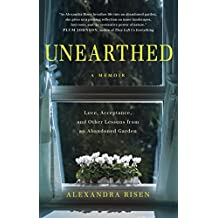 Unearthed: Love, Acceptance, and Other Lessons from an Abandoned Garden