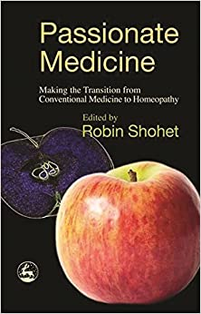 Passionate Medicine: Making the transition from conventional medicine to homeopathy