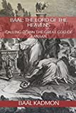 Baal: The Lord of the Heavens: Calling Down the Great God of Canaan (Canaanite Magick) (Volume 2)
