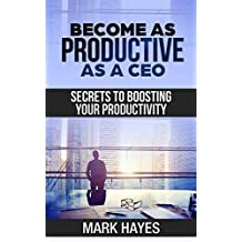 Become as Productive as a CEO: Secrets to Boosting Your Productivity