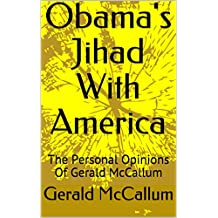Obama's Jihad With America: The Personal Opinions Of Gerald McCallum