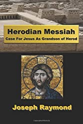 Herodian Messiah: Case For Jesus As Grandson of Herod