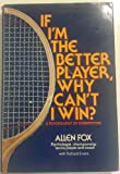 If I'm the Better Player, Why Can't I Win?, Allen Fox and Richard Evans, 0914178288
