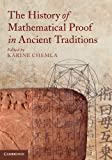The History of Mathematical Proof in Ancient Traditions, , 110701221X