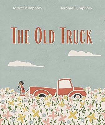 The Old Truck: Pumphrey, Jerome, Pumphrey, Jarrett: 9781324005193: Amazon.com:  Books
