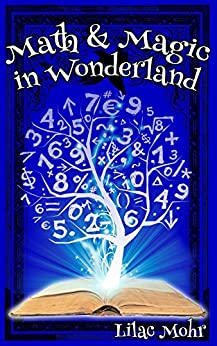 Math and Magic in Wonderland by [Mohr, Lilac]