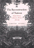 The Reconstruction of Nations: Poland, Ukraine, Lithuania, Belarus, 1569-1999: Poland, Ukraine, Lithuania, Belarus 1569…