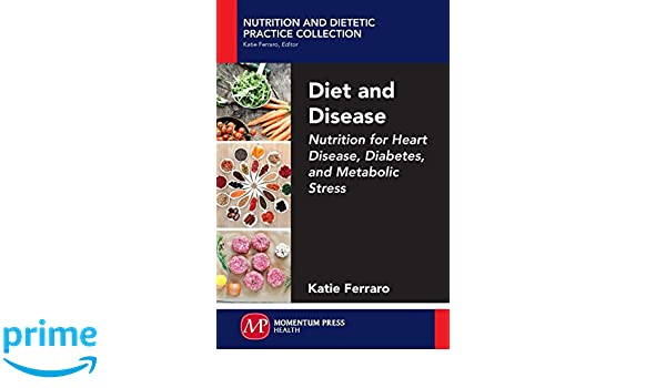 Diet and Disease: Nutrition for Heart Disease, Diabetes, and