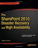 Pro SharePoint 2010 Disaster Recovery and High Availability Front Cover