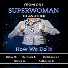 From One Superwoman to Another: How We Do It Audiobook by Damecia F., Authoress K., NiKay R., Chrishanda J., Nikkia W. Narrated by Trisha Wiggin-Fausnaugh