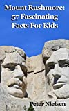 Mount Rushmore: 57 Fascinating Facts For Kids (Volume 28)