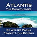 Atlantis: The Eyewitnesses Audiobook by Walter Parks Narrated by Lynn Benson