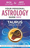 Your Personal Astrology Guide 2012 Taurus, Rick Levine and Jeff Jawer, 1402779526
