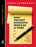 What the Most Successful People Do at Work: A Short Guide to Making Over Your Career (A Penguin Special from Portfolio)
