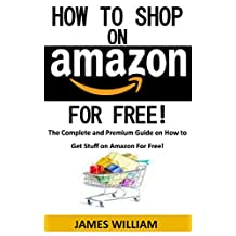 HOW TO SHOP ON AMAZON FOR FREE!: The Complete and Premium Guide on How to Get Stuff on Amazon For Free