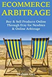 E-commerce Arbitrage: Buy & Sell Products Online Through Etsy for Newbies & Online Arbitrage