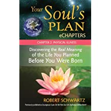 Your Soul's Plan eChapters - Chapter 2: Physical Illness: Discovering the Real Meaning of the Life You Planned Before You Were Born