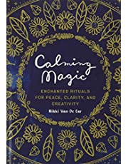 Calming Magic: Enchanted Rituals for Peace, Clarity, and Creativity