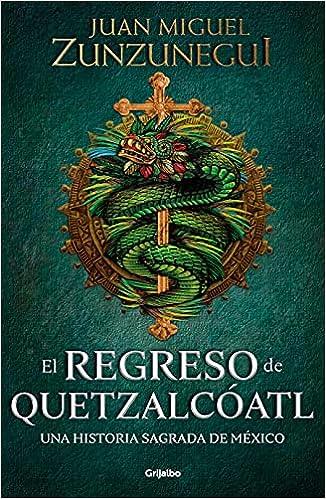 El Regreso de Quetzalcóatl de Juan Miguel Zunzunegui