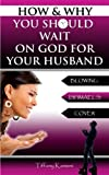 How & Why You Should Wait On GOD For Your Husband: Blowing Ishmael's Cover